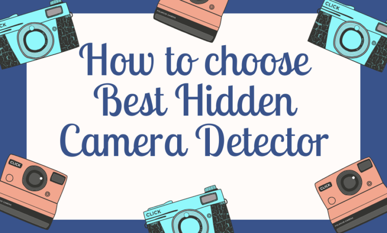 How to choose Best Hidden Camera Detector